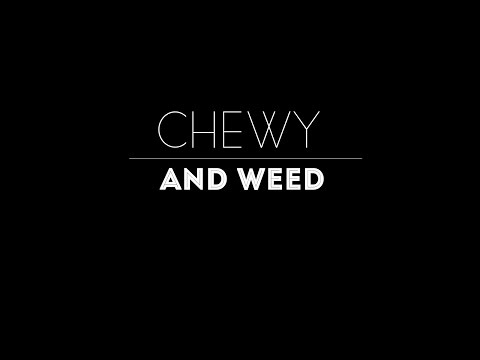 Chewy and Weed