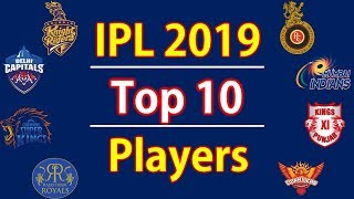 IPL 2019 | Top 10 Players list | CSK,RCB,MI,DCS,SRH,KXIP,RR,KKR