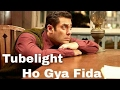 HO GAYA FIDA (Full Song) - TUBELIGHT 2017 | Salman Khan