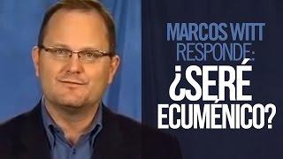 Marcos Witt responde:«¿Seré ecuménico?»