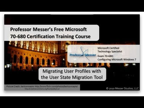 Migrating User Profiles with the User State Migration Tool - Microsoft 70-680: 1.7