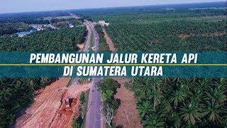 Video Pembangunan Jalur Kereta Api di Sumatera Utara Terus Dikebut MP3, 3GP, MP4, WEBM, AVI, FLV Juli 2018
