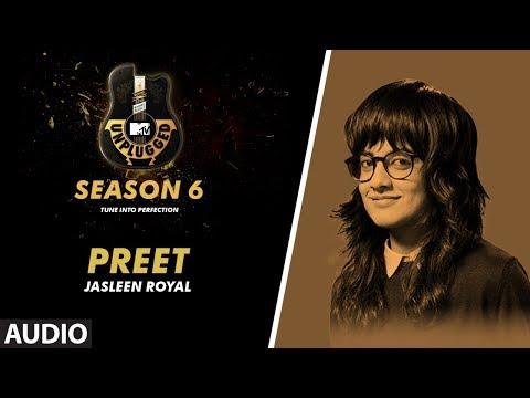Preet Unplugged Full Audio | MTV Unplugged Season 6 | JASLEEN ROYAL