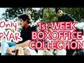 ONLY PYAR 1ST WEEK COLLECTION || BOX OFFICE REPORT