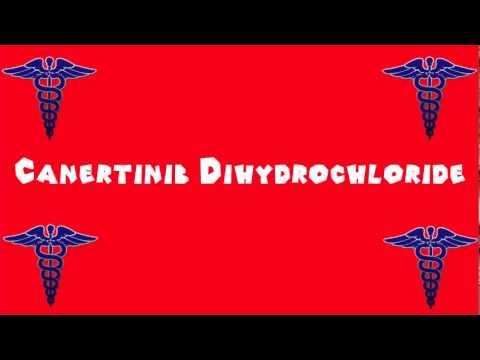 Pronounce Medical Words ― Canertinib Dihydrochloride
