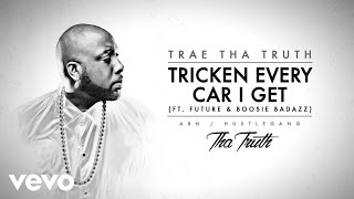 Trae Tha Truth - Tricken Every Car I Get (Audio) ft. Future, Boosie Badazz