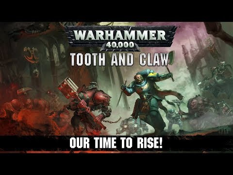 Warhammer 40,000: Tooth And Claw - Our Time To Rise!