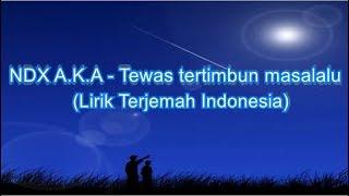 NDX A.K.A - Tewas Tertimbun Masalalu (Lirik Terjemah Indonesia)