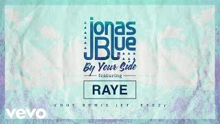 Jonas Blue - By Your Side (Zdot Remix) ft. RAYE, Eyez Video