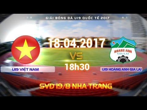 FULL | U19 VIỆT NAM (3-1) U19 HOÀNG ANH GIA LAI | U19 QUỐC TẾ 2017 - Thời lượng: 1:58:47.