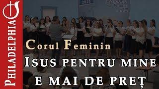 Corul feminin – Isus pentru mine e mai de pret