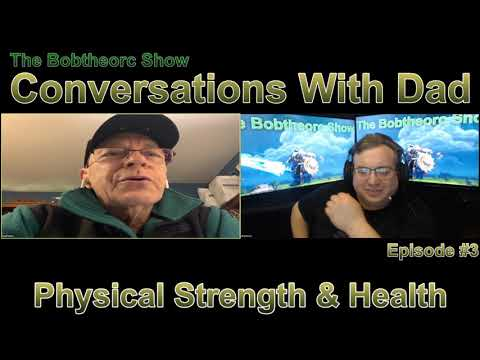 Conversations With Dad, Episode 3, Talking About Physical Strength & Health
