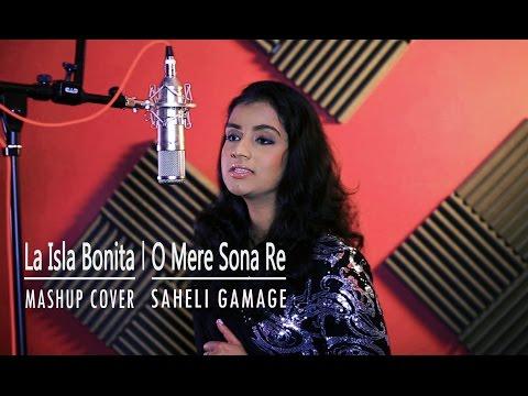 Video La Isla Bonita   O Mere Sona Re    Mashup Cover - Saheli Gamage download in MP3, 3GP, MP4, WEBM, AVI, FLV January 2017