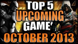 TOP 5 UPCOMING GAMES OF OCTOBER 2013 (PC/XBOX360/PS3)