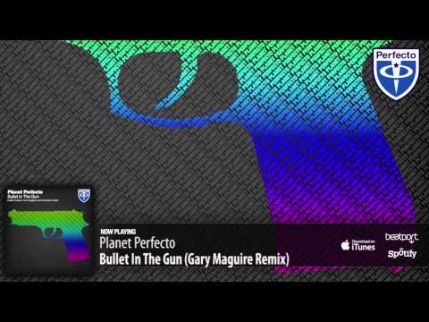 Planet Perfecto - Bullet In The Gun (Gary Maguire Remix)