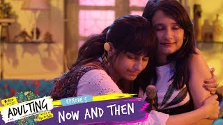 Video Dice Media | Adulting | Web Series | S01E05 - Now and Then (Season 1 Finale) MP3, 3GP, MP4, WEBM, AVI, FLV Agustus 2018