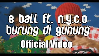 Video 8 Ball Ft. N.Y.C.O - Burung Di Gunung MP3, 3GP, MP4, WEBM, AVI, FLV Maret 2019