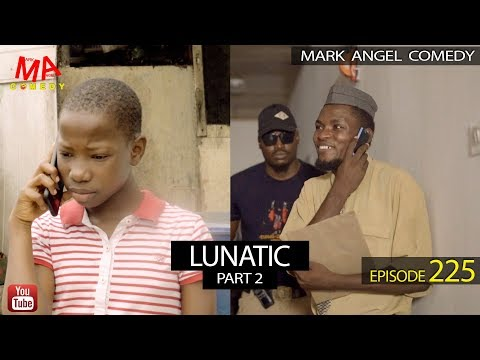 LUNATIC Part Two (Mark Angel Comedy) (Episode 225)