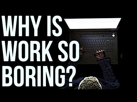 Why Is Work so Boring? (видео)
