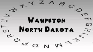Wahpeton (ND) United States  city photos gallery : How to Say or Pronounce USA Cities — Wahpeton, North Dakota