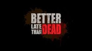 BETTER LATE THAN DEAD TRAILER