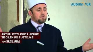 Aktualiteti jonë i hidhur të cilën po e jetojmë - Hoxhë Musli Arifaj