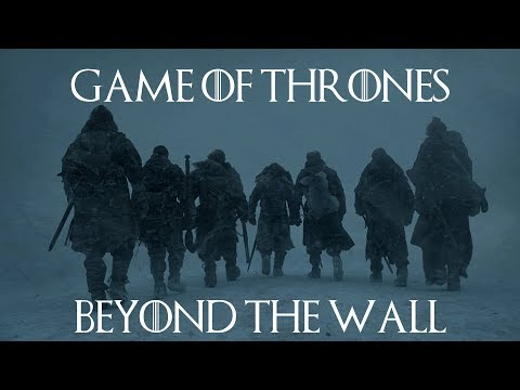 Game of Thrones || Beyond The Wall (Trailer Styled)