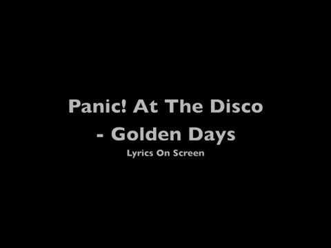 Panic! At The Disco - Golden Days (Lyrics) (HD)