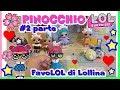 PINOCCHIO LOL, Puntata finale! Le FavoLOL di Lollina, Storie By Lara e Barbara con le LOL SURPRISE