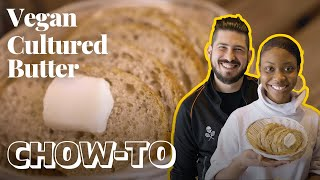 How to Make Vegan Cultured Butter | CHOW-TO — Cook #WithMe by Chowhound
