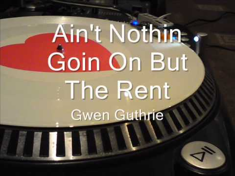 """ain't nothin' goin' on but the rent"" - gwen guthrie"