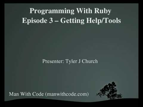 Programming With Ruby Episode 3, Getting Help/Tools