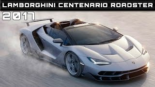 2017 Lamborghini Centenario Roadster Review Rendered Price Specs Release Date. Lambo does what it always does (and we always love): chop the roof off its mas...