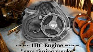 4. IHC ENGINE / cam gear timing marks