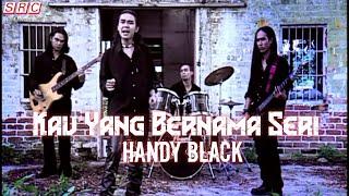 Video Handy Black- Kau Yang Bernama Seri (Official Music Video - HD) download in MP3, 3GP, MP4, WEBM, AVI, FLV January 2017
