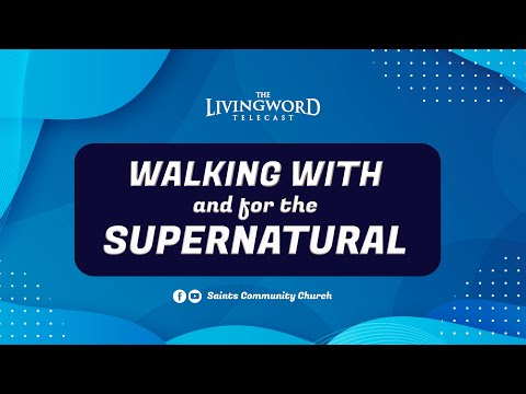 Walking with and for the Supernatural   DAY 1