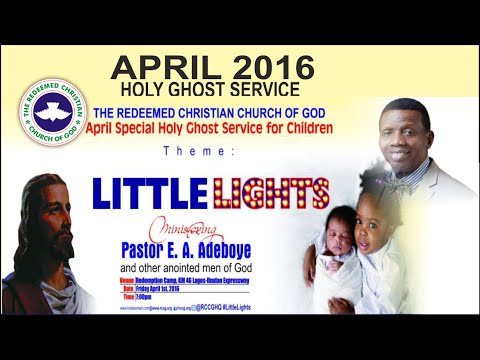 "Pastor E.A Adeboye Sermon @ RCCG April 2016 Holy Ghost Service ""Little Lights"""