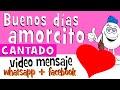 Buenos dias mi Amorcito CANTADO | Videos para whatsapp