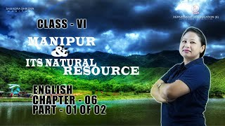 Class VI English Chapter 6: Manipur and its natural resources (Part 1 of 2)