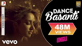 Dance Basanti – Ungli (Video Song) | Emraan Hashmi & Shraddha Kapoor