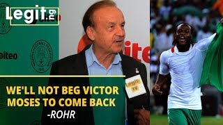 We'll not beg Victor Moses to return to Super Eagles - Gernot Rohr| Legit TV