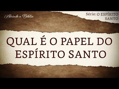 QUAL É O PAPEL DO ESPÍRITO SANTO? | O Espírito Santo | Abrindo a Bíblia