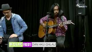Video B-CLIP #240 FREDY - Dan Aku Galau MP3, 3GP, MP4, WEBM, AVI, FLV Oktober 2018