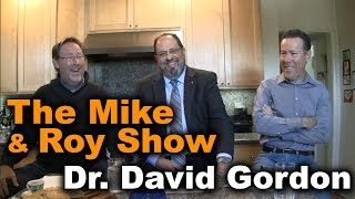 Mike & Roy Interview Dr. David Gordon