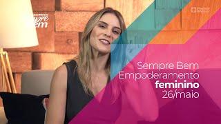 Programa Sempre Bem - Empoderamento Feminino - 26/5/2019