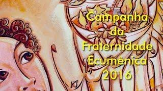 CF 2016 - Campanha da Fraternidade 2016: ecumênica e ambiental