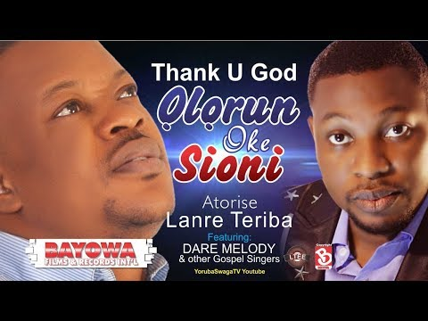 LANRE TERIBA   ATORISE New Video THANK U GOD, OLORUN OKE SIONI  HD MASTER BAYOWA FILMS