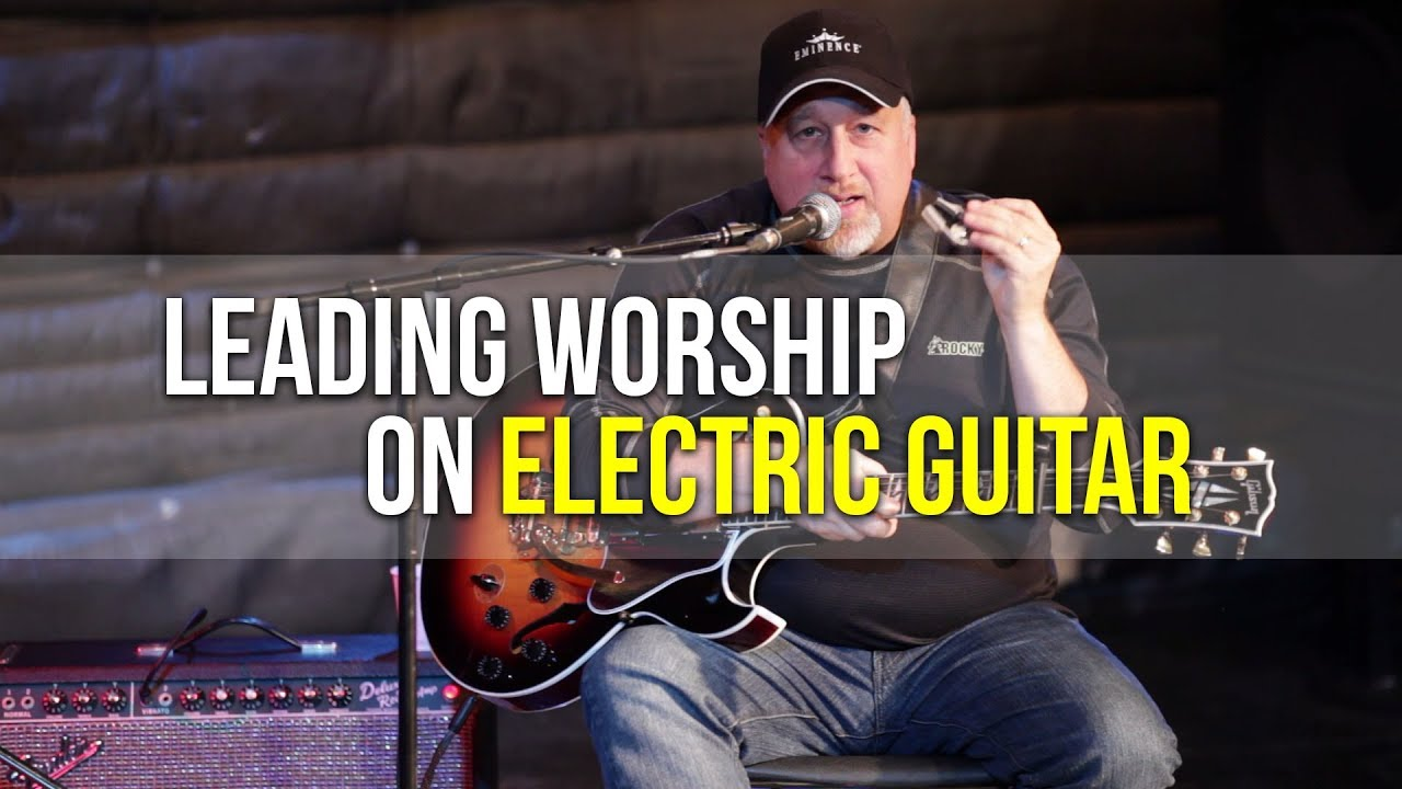 Leading Worship on Electric | Electric Guitar Workshop