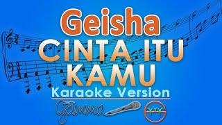 Geisha - Cinta Itu Kamu (Karaoke Lirik Tanpa Vokal) by GMusic