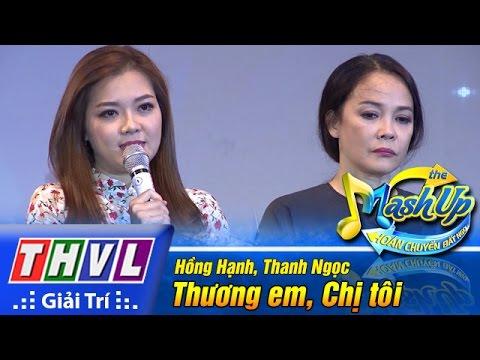 Thương em, Chị tôi - Hồng Hạnh, Thanh Ngọc